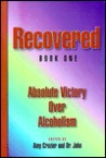 Recovered--Book One--Absolute Victory Over Alcoholism (Recovered)