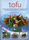 Tofu: Making the Most of This Low-Fat High-Protein Ingredient, with Over 60 Deliciously Varied Recipies from Around the World