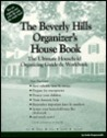 The Beverly Hills Organizer's House Book: The Ultimate Household Organizing Guide & Workbook