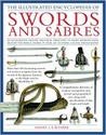 The Illustrated Encyclopedia of Swords and Sabres: An Authorative History and Visual Directory of Edged Weapons from Around the World, Shown in Over 800 Stunning Colour Pictures