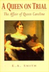 A Queen on Trial: The Affair of Queen Caroline