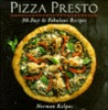 Pizza Presto: 80 Fast and Fabulous Recipes