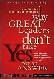 Why Great Leaders Don't Take Yes for an Answer: Managing for Conflict and Consensus