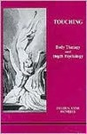 Touching: Body Therapy and Depth Psychology (Studies in Jungian Psychology By Jungian Analysts, 30)