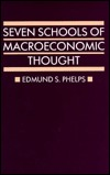 Seven Schools Of Macroeconomic Thought by Edmund S. Phelps