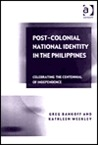 Post Colonial National Identity In The Philippines: Celebrating The Centennial Of Independence