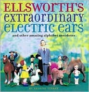 Ellsworth's Extraordinary Electric Ears and Other Amazing Alphabet Anecdotes