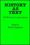 History as Text: The Writing of Ancient History