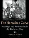 Horseshoe Curve : Sabotage and Subversion in the Railroad City
