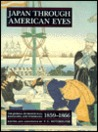Japan Through American Eyes: The Journal of Francis Hall Kanagawa and Yokohama 1859-1866 : From the Cleveland Public Library John G White Collection