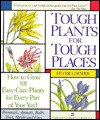 Tough Plant for Tough Places: How to Grow 101 Easy-Care Plants for Every Part of Your Yard
