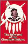 Removal Choctaw Indians by Arthur H. DeRosier Jr.