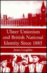 Ulster Unionism and British National Identity Since 1885