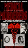 Medical Murderers: From the Files of True Detective Magazine