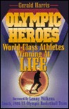 Olympic Heroes: World-Class Athletes Winning at Life