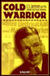 Cold Warrior: C.S. Jackson and the United Electrical Workers