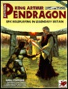 King Arthur Pendragon: Epic Roleplaying in Legendary Britain