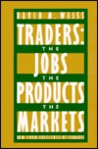 Traders: The Jobs, The Products, The Markets
