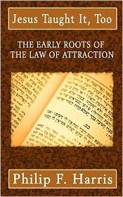 Jesus Taught It Too: The Early Roots of the Law of Attraction