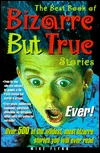 The Best Book of Bizarre But True Stories...Ever! by Mike Flynn