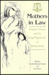 Mothers in Law: Feminist Theory and the Legal Regulation of Motherhood