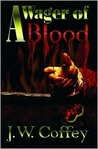A Wager of Blood by J.W. Coffey