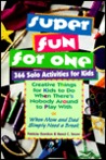 Super Fun for One: 366 Solo Activities for Kids
