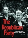 The Republican Party: A Photographic History of the GOP