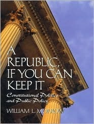 A Republic If You Can Keep It by William Lockhart Morrow