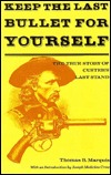 Keep the Last Bullet for Yourself: The True Story of Custer's Last Stand