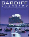 Cardiff: A Photographic Showcase of This Dynamic Young City's People, Architecture, Sport, and Culture from the Photolibrary Wales Collection