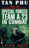 Tan Phu: Special Forces Team A-23 in Combat
