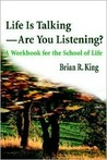 Life is Talking--Are You Listening?: A Workbook for the School of Life