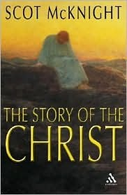 The Story of the Christ by Scot McKnight