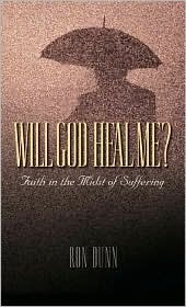 Will God Heal Me? by Ronald Dunn