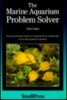 The Marine Aquarium Problem Solver: Practical & Expert Advice on Keeping Fish & Invertebrates