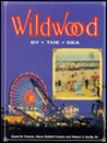 Wildwood by the Sea: The History of an American Resort