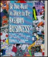 So You Want to Work in the Fashion Business?: A Practical Look at Apparel Product Development and Global Manufacturing