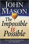 The Impossible Is Possible: Doing What Others Say Can't Be Done