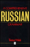 Comprehensive Russian Grammar by Terence Wade