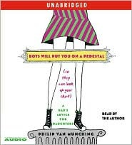 Boys Will Put You on a Pedestal (So They Can Look Up Your Ski... by Philip Van Munching