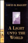 A Light Unto the World by David B. Haight