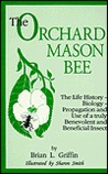 The Orchard Mason Bee (Osmia Lignaria Propinqua Cresson): The Life History-Biology-Propagation and Use of a Truly Benevolent and Beneficial Insect