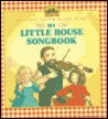 My Little House Songbook: Adapted from the Little House Books by Laura Ingalls Wilder
