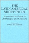 The Latin American Short Story: An Annotated Guide to Anthologies and Criticism