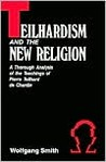 Teilhardism And The New Religion: A Thorough Analysis of the Teachings of Pierre Teilhard de Chardin