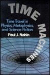Time Machines: Time Travel in Physics, Metaphysics and Science Fiction