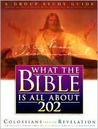 What the Bible is All about 202 New Testament: Colossians-Revelations Group Study Guide