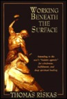 """Working Beneath the Surface : Attending to the Soul's """"Hidden Agenda"""" for Wholeness, Fulfillment, and Deep Spiritual Healing"""