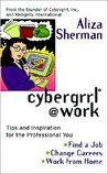 Cybergrrl at Work: Tips and Inspiration for the Professional You